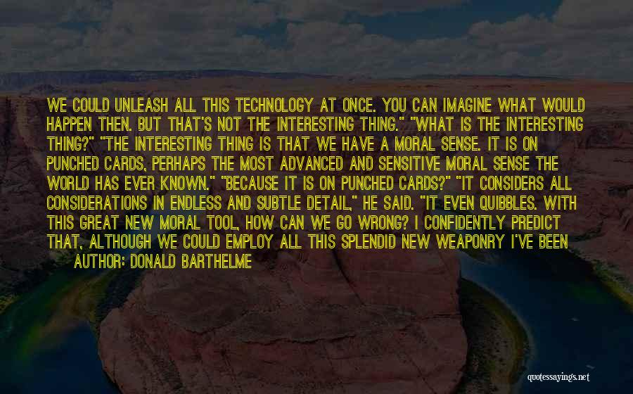 How Great Technology Is Quotes By Donald Barthelme