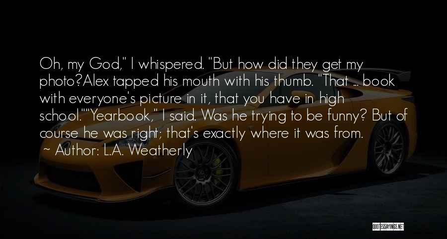 How High Funny Quotes By L.A. Weatherly
