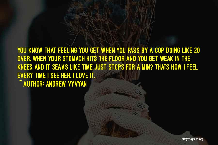 How I Feel When I See You Quotes By Andrew Vyvyan