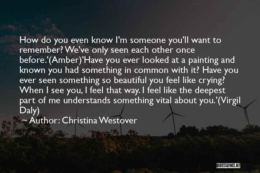How I Feel When I See You Quotes By Christina Westover