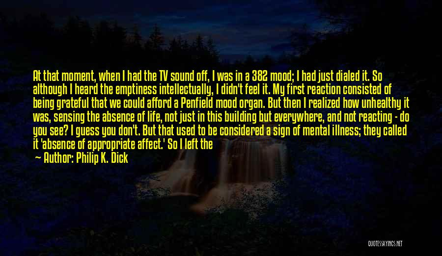How I Feel When I See You Quotes By Philip K. Dick