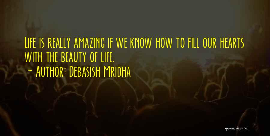 How Life Is Amazing Quotes By Debasish Mridha