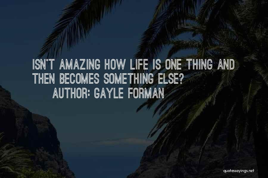 How Life Is Amazing Quotes By Gayle Forman