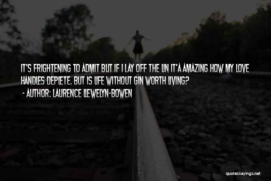 How Life Is Amazing Quotes By Laurence Llewelyn-Bowen