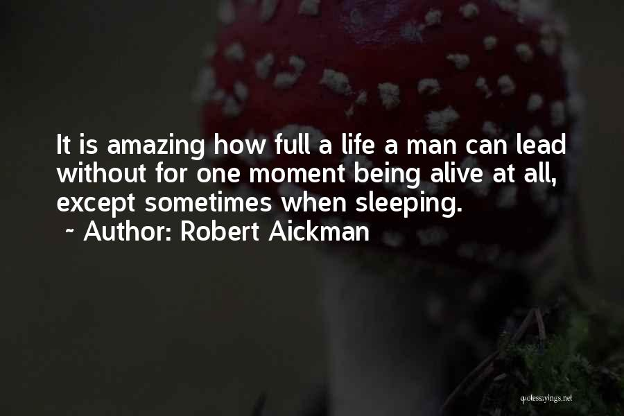 How Life Is Amazing Quotes By Robert Aickman