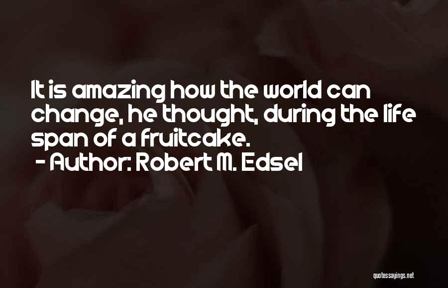 How Life Is Amazing Quotes By Robert M. Edsel