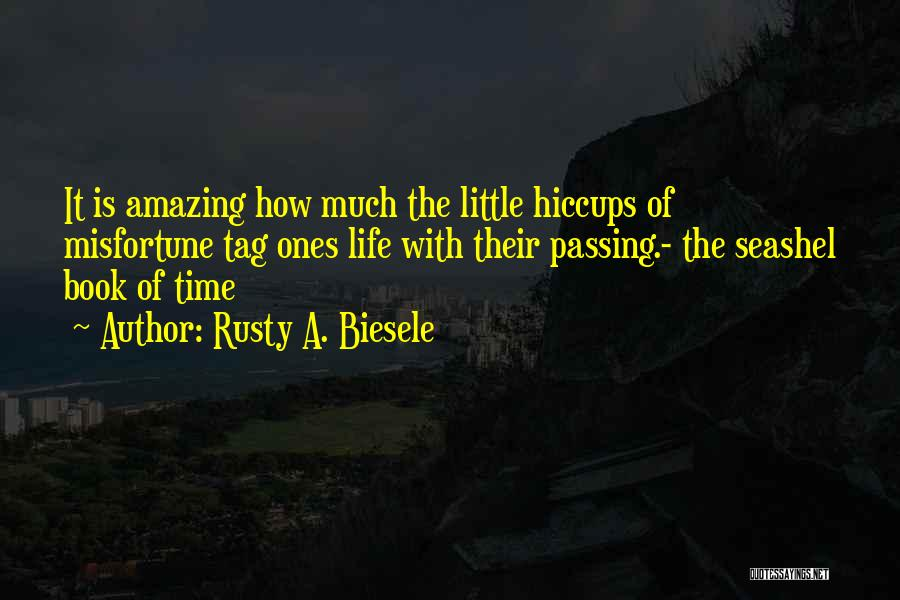 How Life Is Amazing Quotes By Rusty A. Biesele