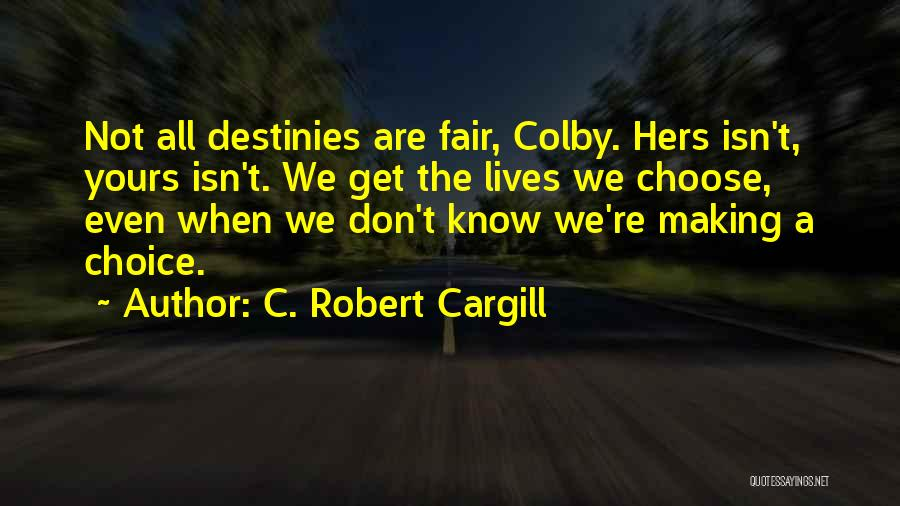 How Life Isn't Fair Quotes By C. Robert Cargill