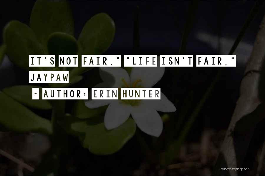 How Life Isn't Fair Quotes By Erin Hunter
