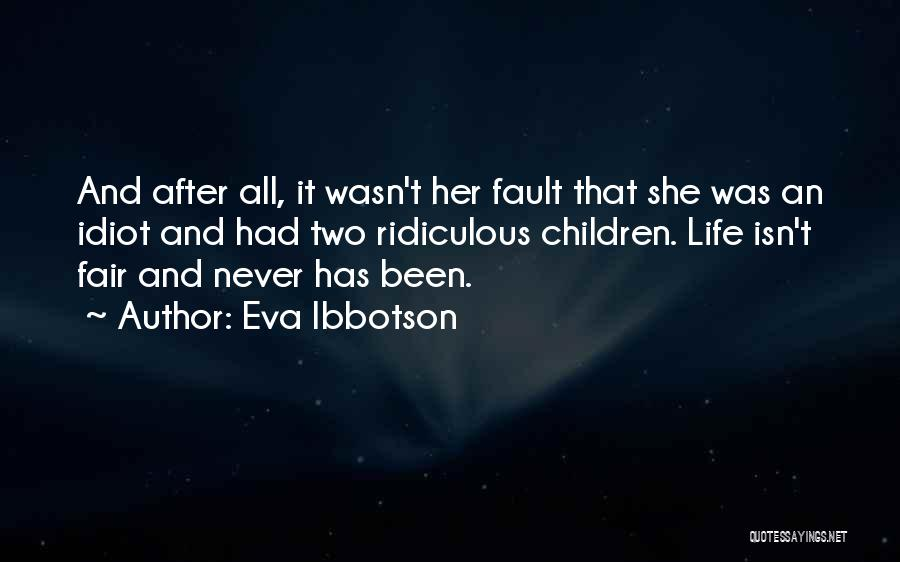 How Life Isn't Fair Quotes By Eva Ibbotson