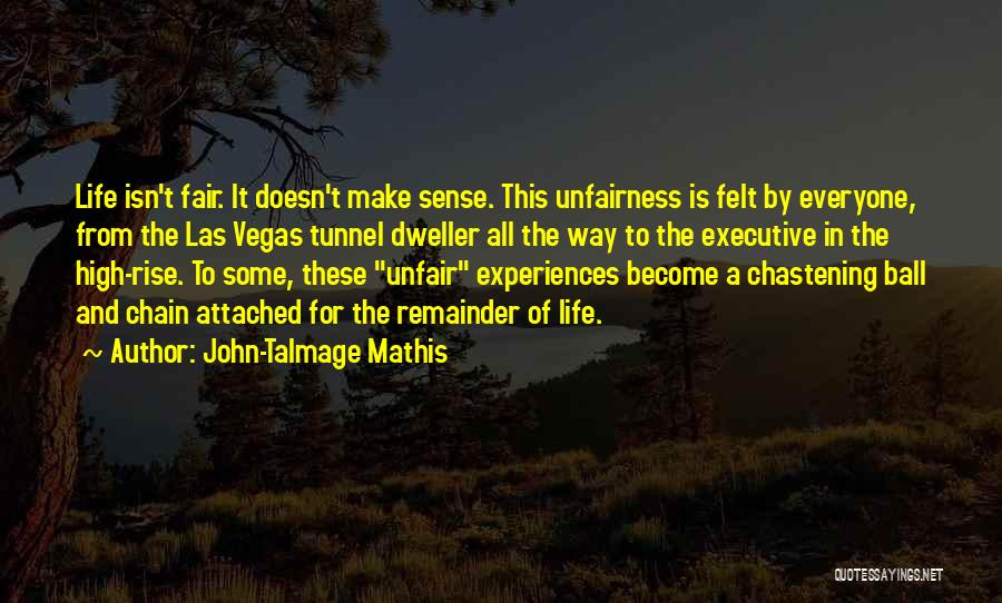 How Life Isn't Fair Quotes By John-Talmage Mathis