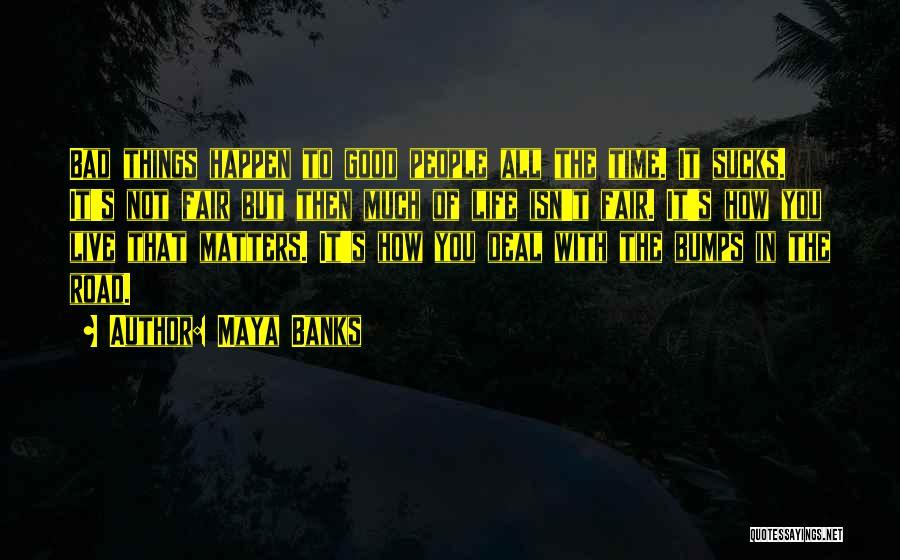 How Life Isn't Fair Quotes By Maya Banks
