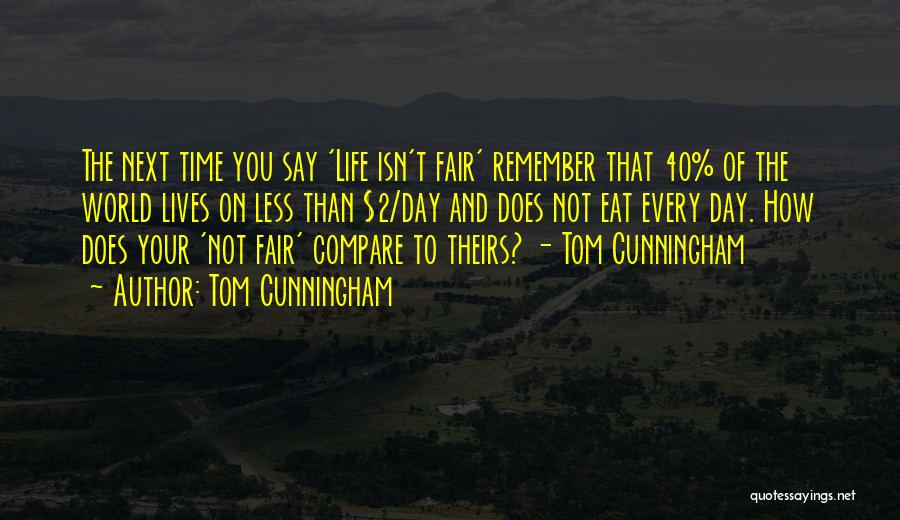 How Life Isn't Fair Quotes By Tom Cunningham