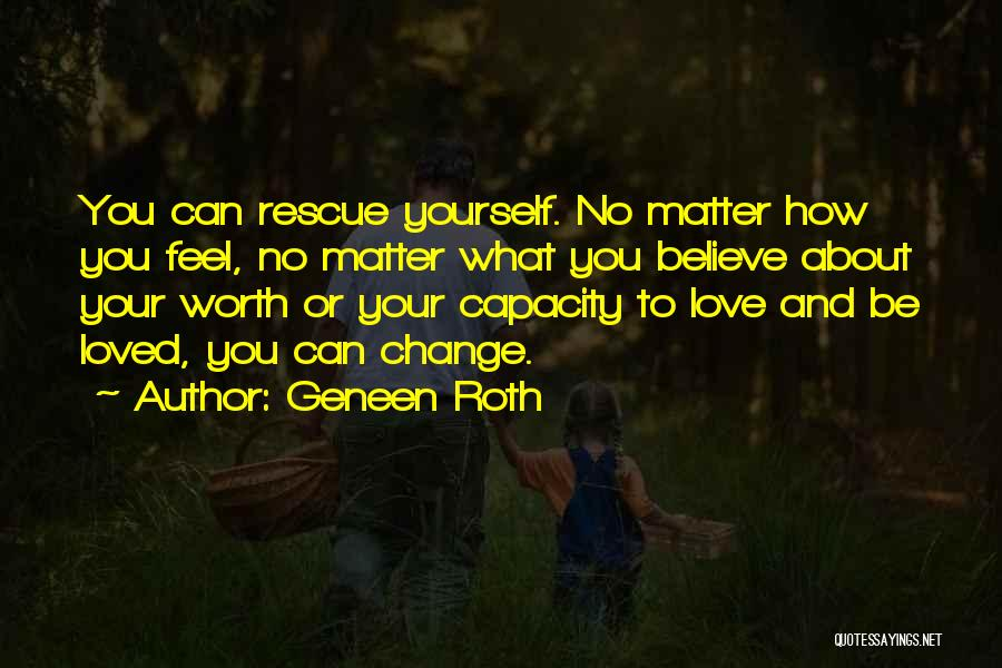 How Love Can Change You Quotes By Geneen Roth