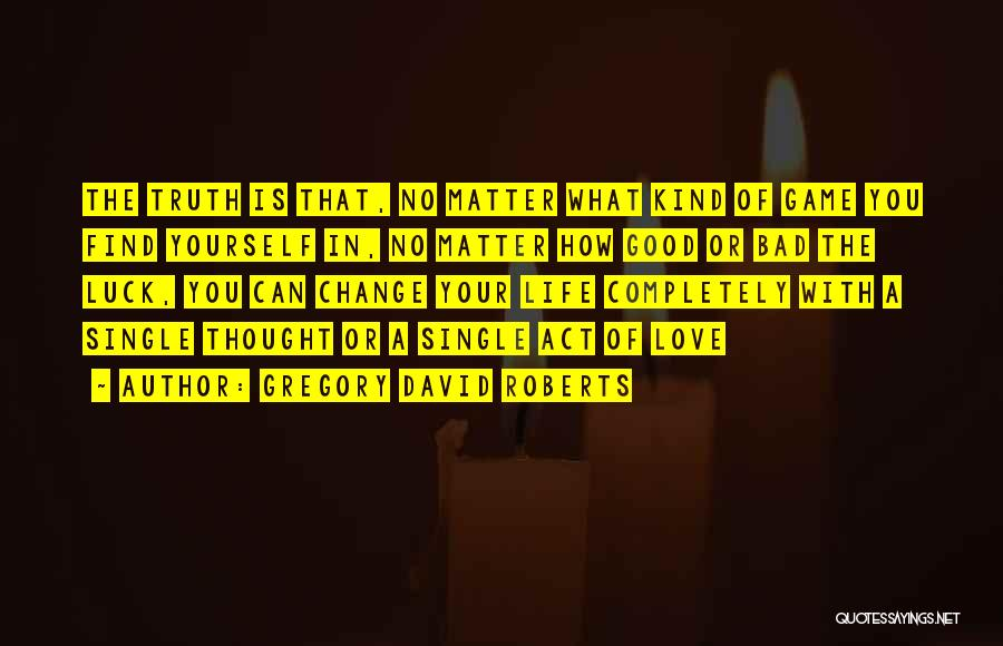 How Love Can Change You Quotes By Gregory David Roberts