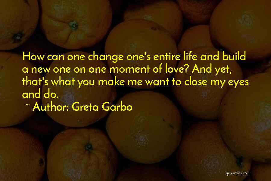 How Love Can Change You Quotes By Greta Garbo