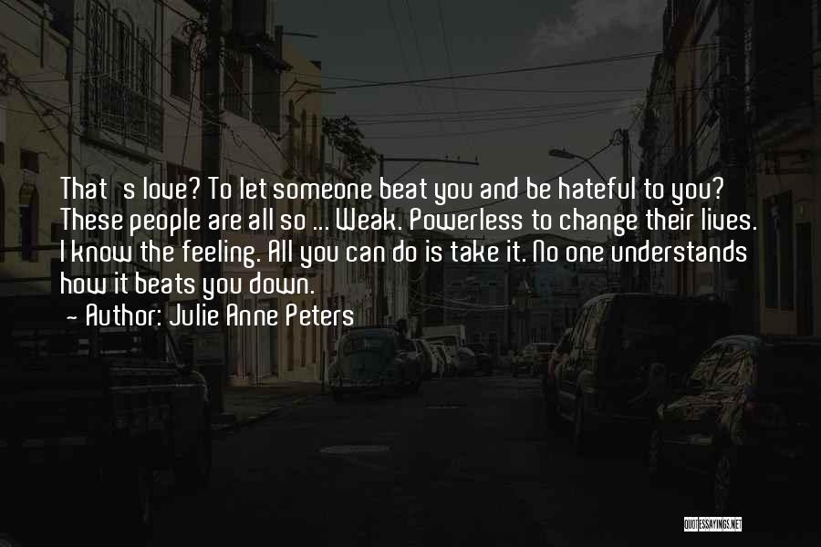 How Love Can Change You Quotes By Julie Anne Peters