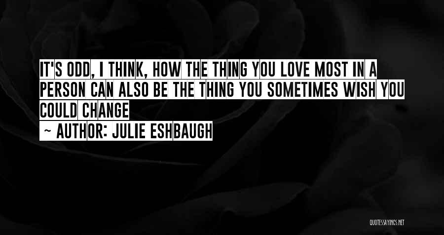 How Love Can Change You Quotes By Julie Eshbaugh