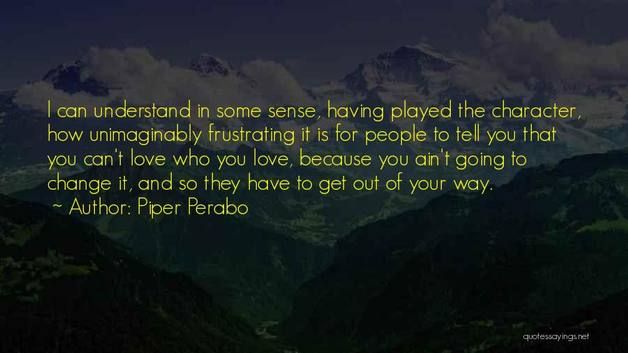 How Love Can Change You Quotes By Piper Perabo