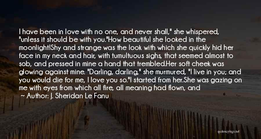 How Love Is Beautiful Quotes By J. Sheridan Le Fanu
