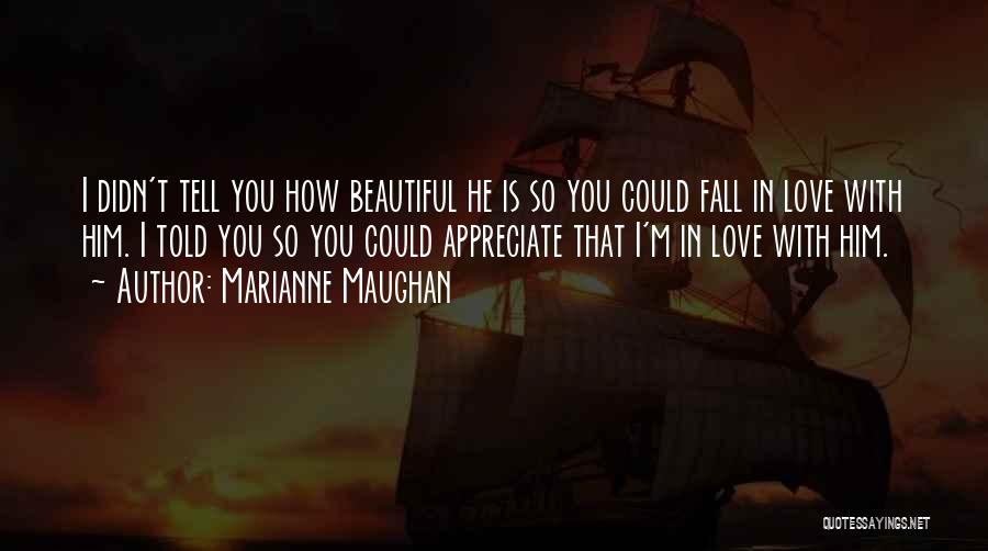 How Love Is Beautiful Quotes By Marianne Maughan