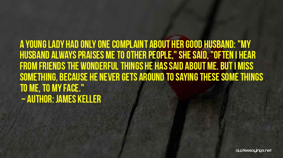 How Much I Miss My Husband Quotes By James Keller