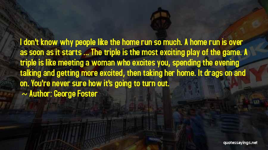 How Much You Like Her Quotes By George Foster