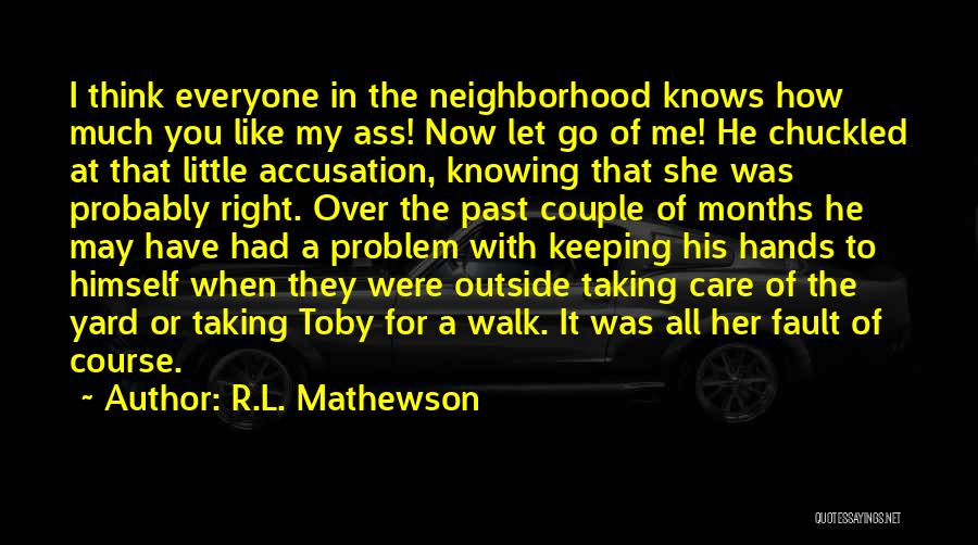 How Much You Like Her Quotes By R.L. Mathewson