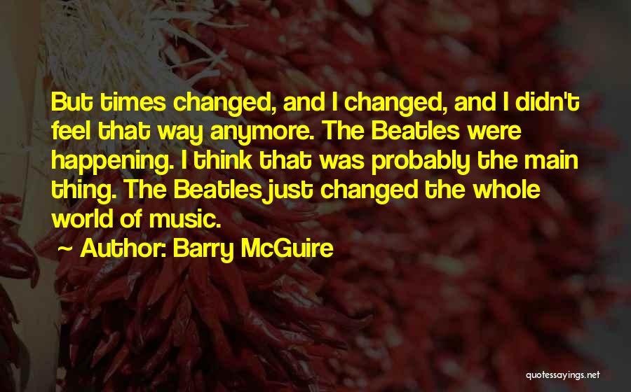 How Music Changed The World Quotes By Barry McGuire