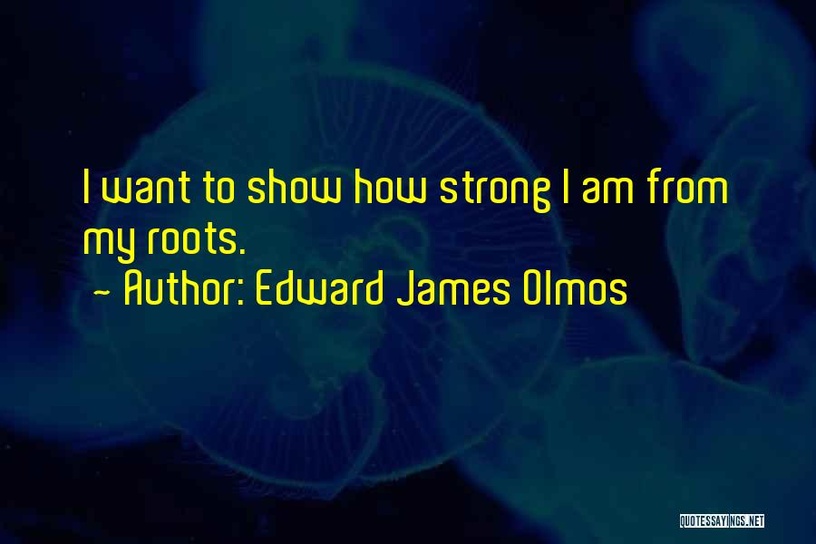 How Strong Quotes By Edward James Olmos