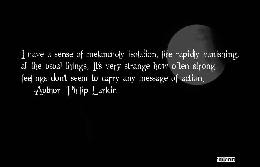 How Strong Quotes By Philip Larkin