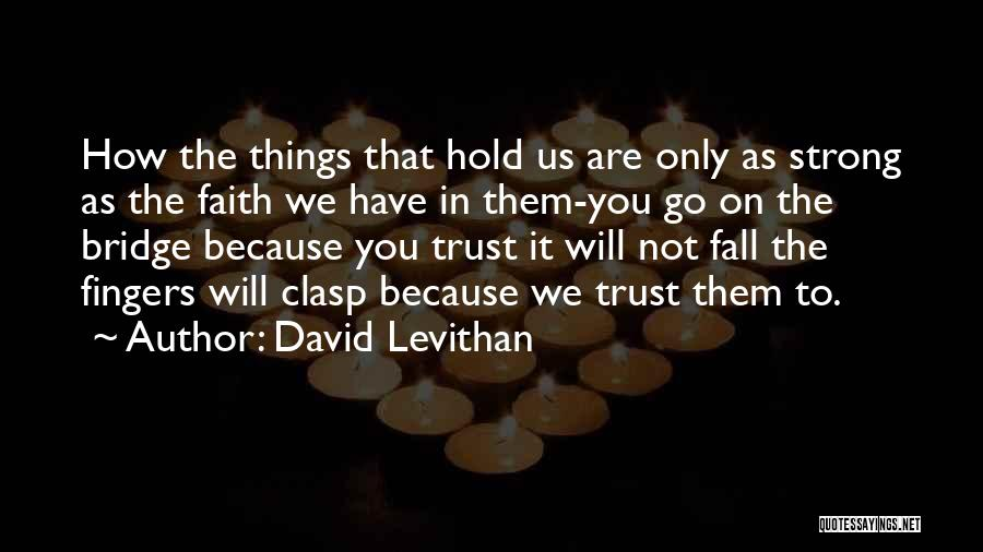 How Strong You Are Quotes By David Levithan