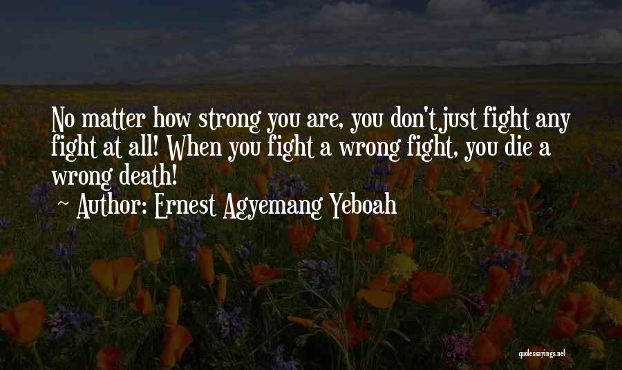 How Strong You Are Quotes By Ernest Agyemang Yeboah