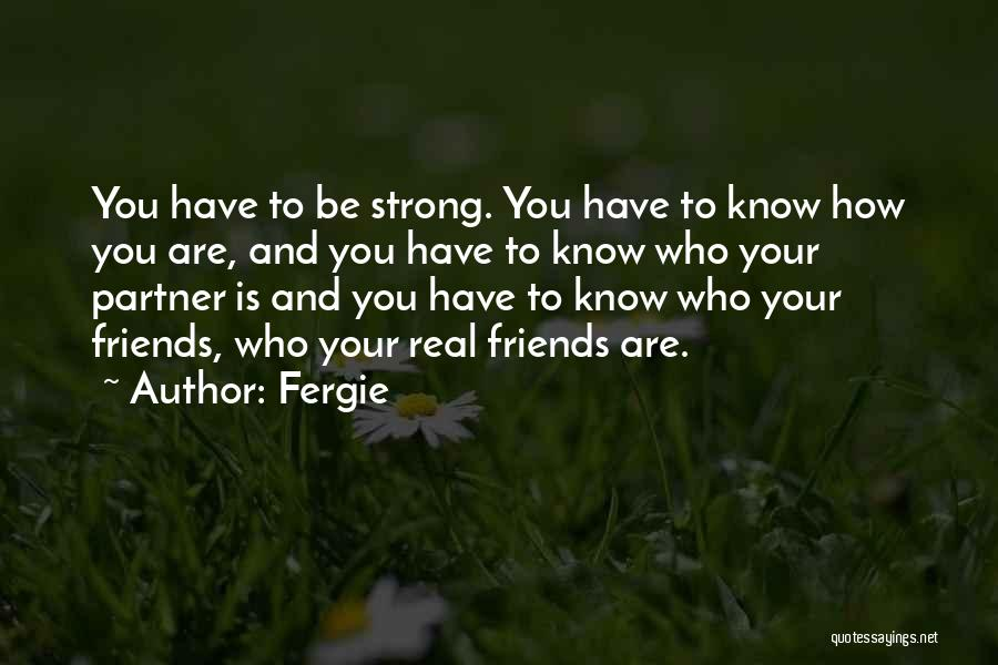 How Strong You Are Quotes By Fergie