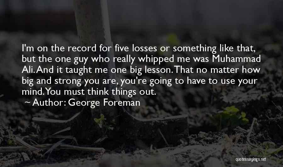 How Strong You Are Quotes By George Foreman