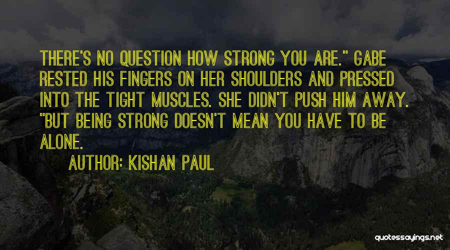 How Strong You Are Quotes By Kishan Paul