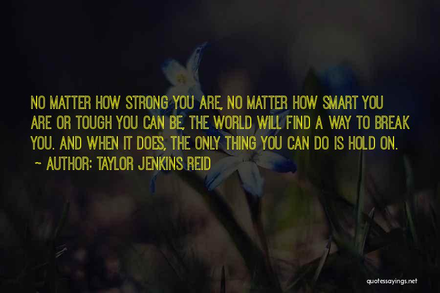 How Strong You Are Quotes By Taylor Jenkins Reid