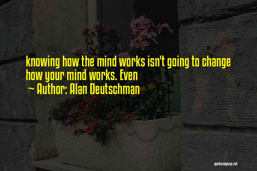 How The Mind Works Quotes By Alan Deutschman