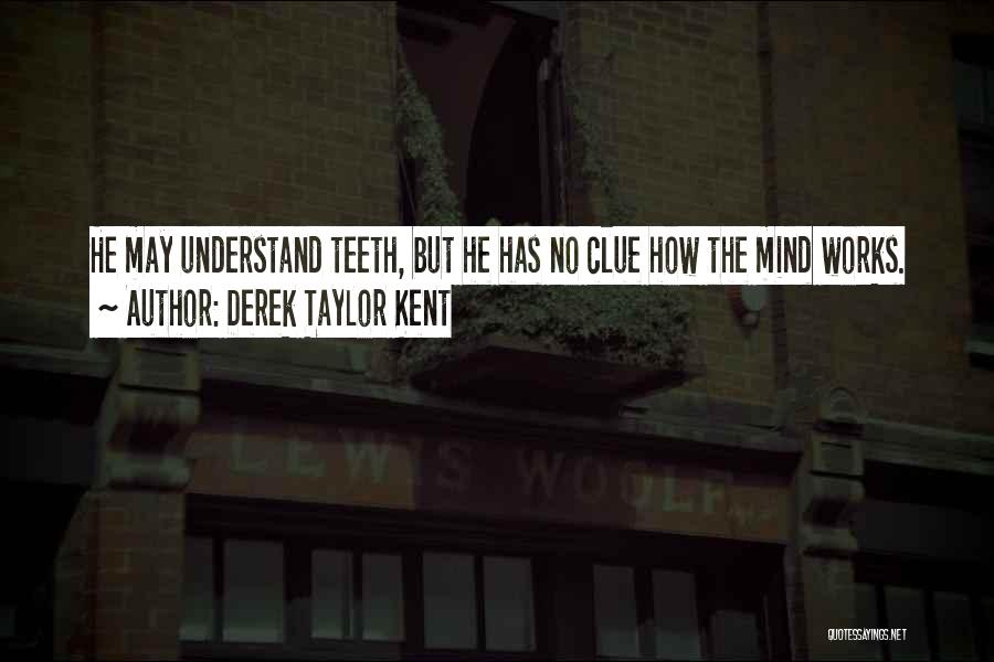 How The Mind Works Quotes By Derek Taylor Kent