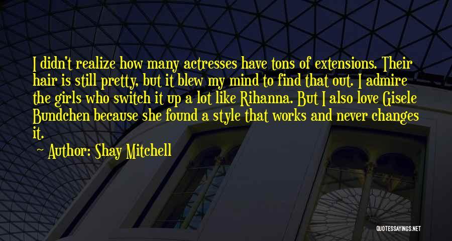 How The Mind Works Quotes By Shay Mitchell
