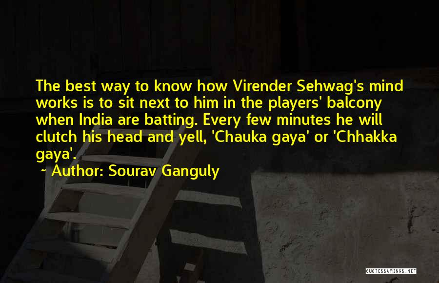 How The Mind Works Quotes By Sourav Ganguly