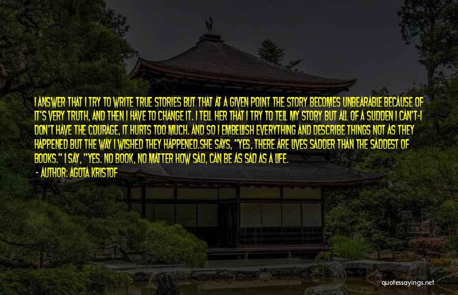 How To Change My Life Quotes By Agota Kristof
