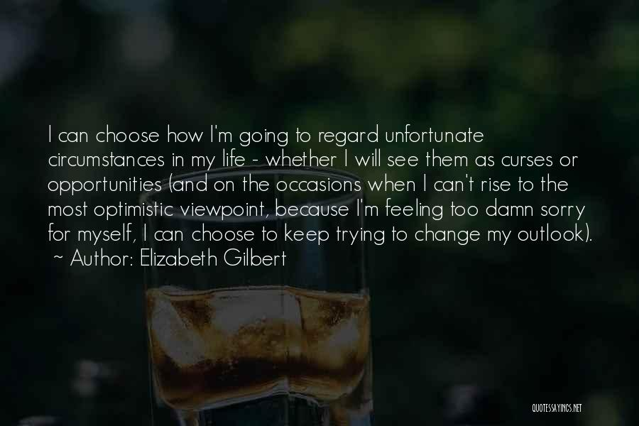 How To Change My Life Quotes By Elizabeth Gilbert