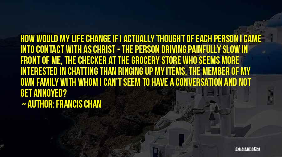 How To Change My Life Quotes By Francis Chan