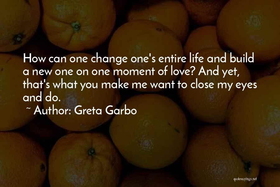 How To Change My Life Quotes By Greta Garbo