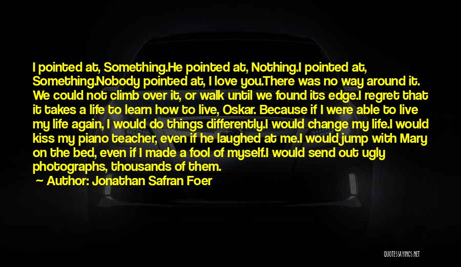 How To Change My Life Quotes By Jonathan Safran Foer