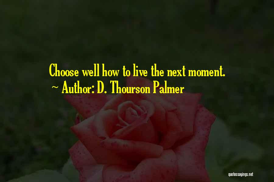 How To Live Quotes By D. Thourson Palmer