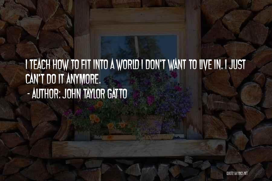 How To Live Quotes By John Taylor Gatto