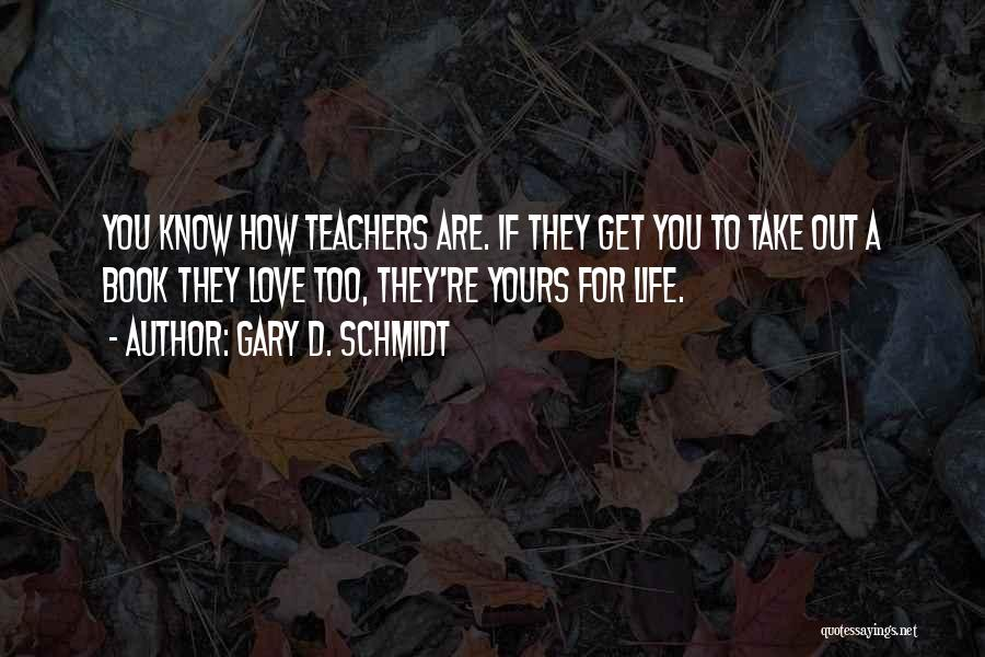 How To Love Book Quotes By Gary D. Schmidt