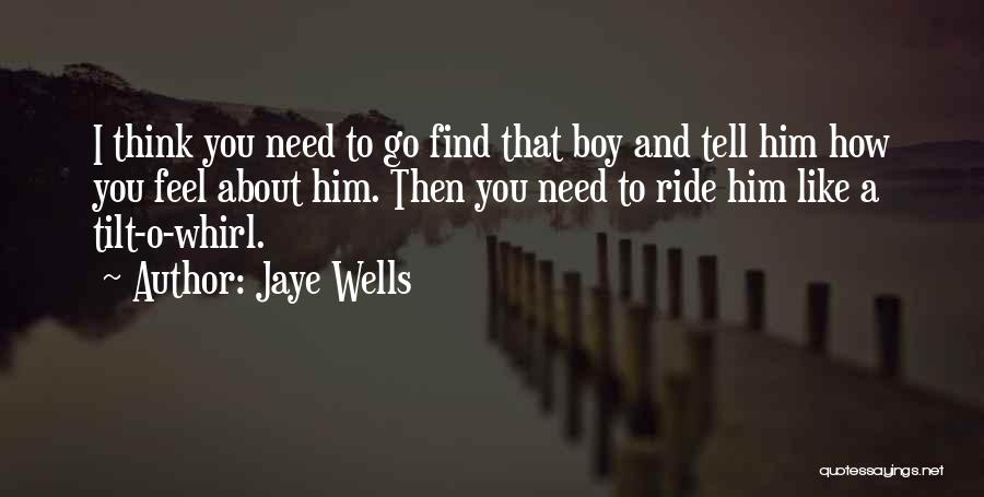 How You Feel About A Boy Quotes By Jaye Wells